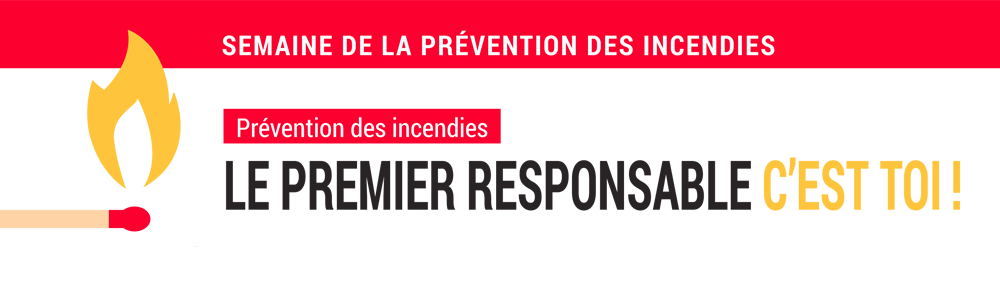 Semaine de la prévention des incendies : le premier responsable, c'est toi!